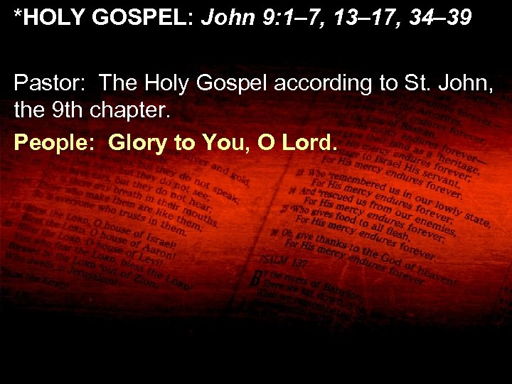 *HOLY GOSPEL: John 9: 1– 7, 13– 17, 34– 39 Pastor: The Holy Gospel