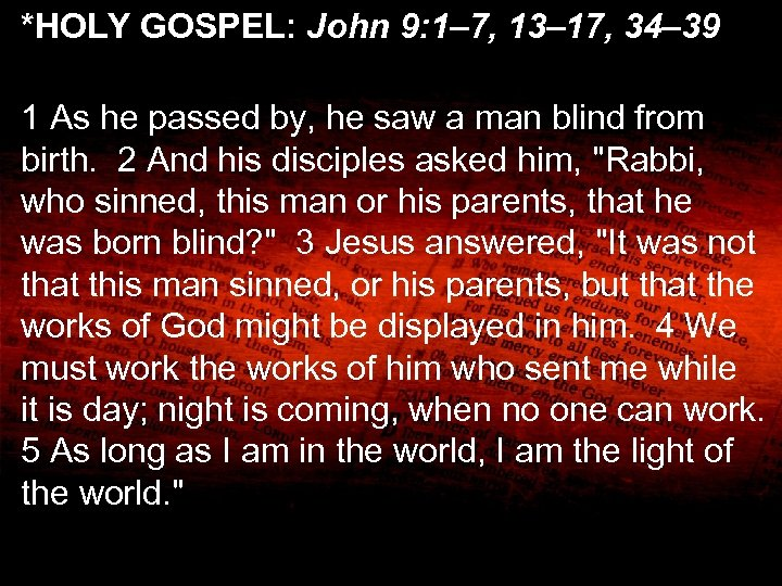*HOLY GOSPEL: John 9: 1– 7, 13– 17, 34– 39 1 As he passed