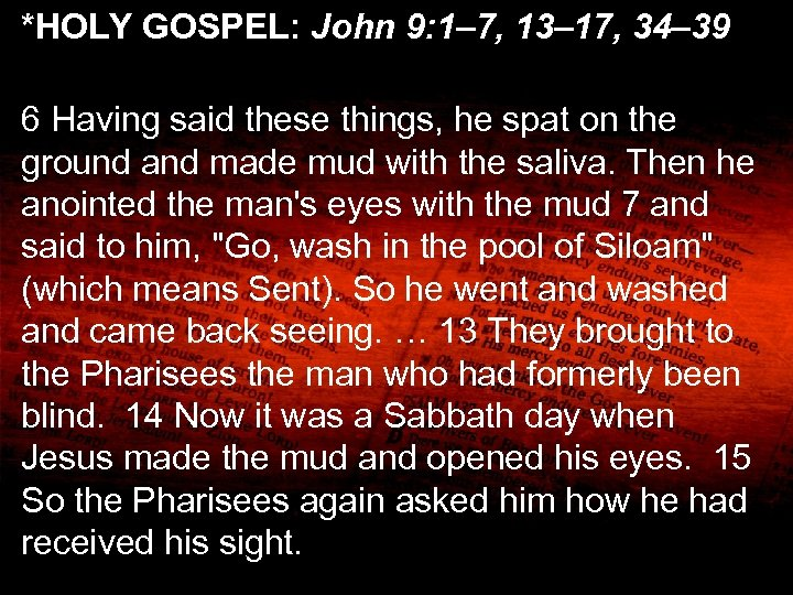 *HOLY GOSPEL: John 9: 1– 7, 13– 17, 34– 39 6 Having said these