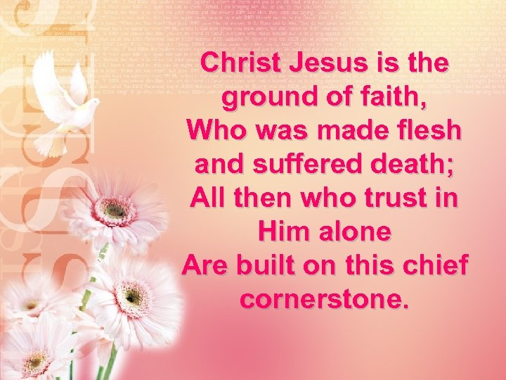 Christ Jesus is the ground of faith, Who was made flesh and suffered death;