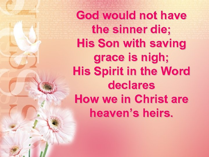God would not have the sinner die; His Son with saving grace is nigh;