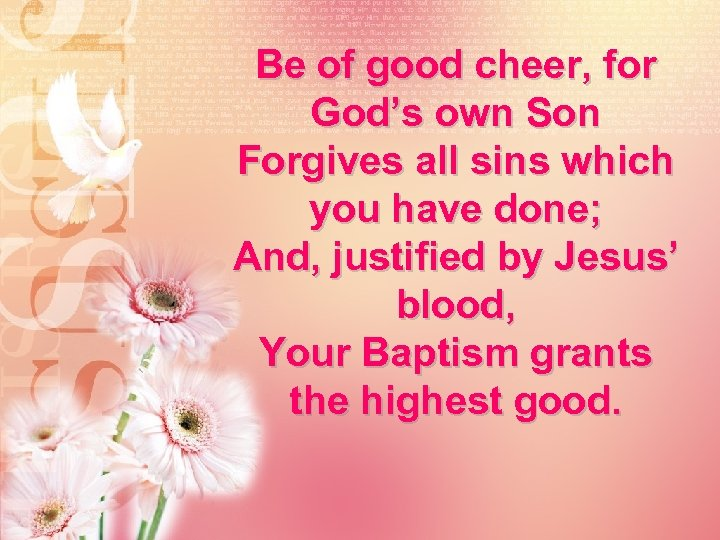 Be of good cheer, for God's own Son Forgives all sins which you have
