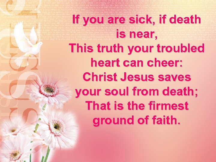 If you are sick, if death is near, This truth your troubled heart can