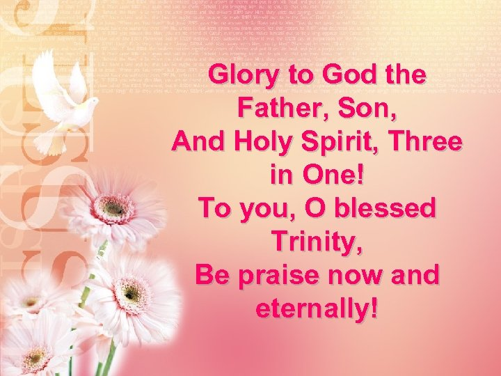 Glory to God the Father, Son, And Holy Spirit, Three in One! To you,