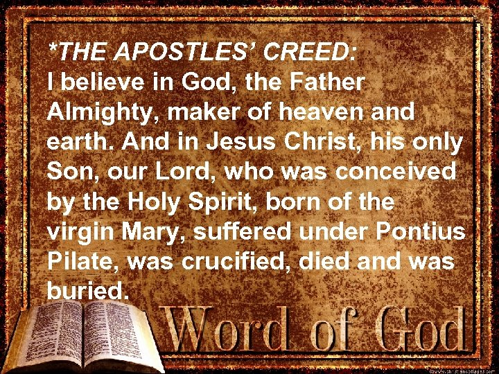 *THE APOSTLES' CREED: I believe in God, the Father Almighty, maker of heaven and