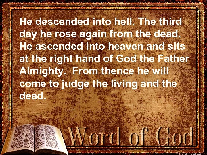 He descended into hell. The third day he rose again from the dead. He