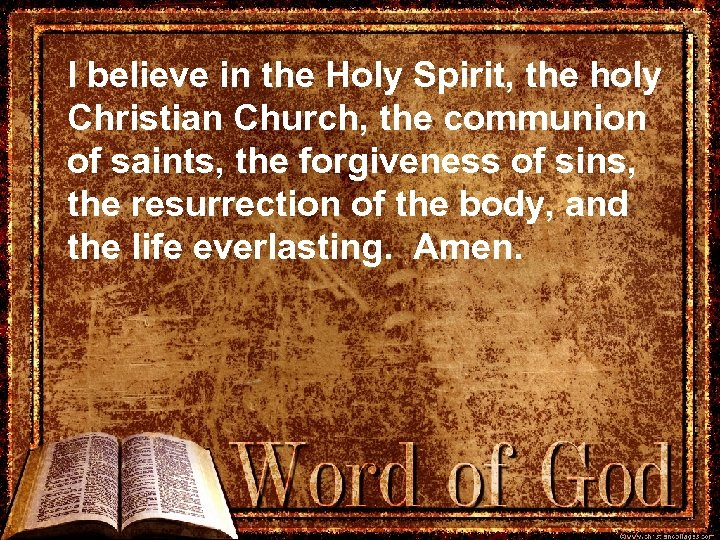 I believe in the Holy Spirit, the holy Christian Church, the communion of saints,