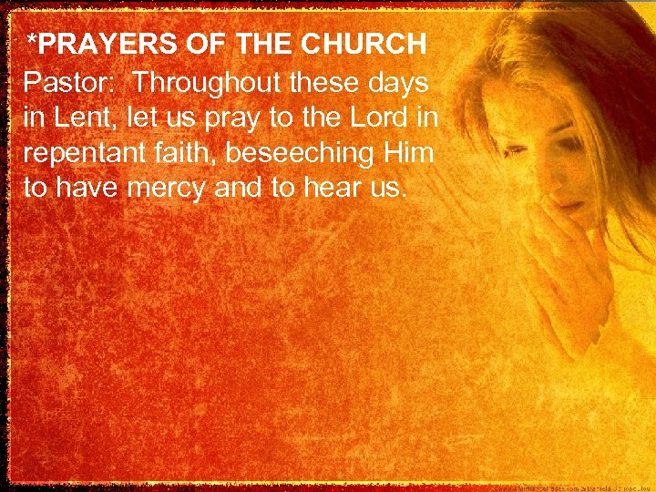 *PRAYERS OF THE CHURCH Pastor: Throughout these days in Lent, let us pray to