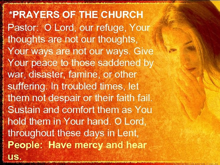 *PRAYERS OF THE CHURCH Pastor: O Lord, our refuge, Your thoughts are not our