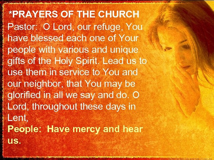 *PRAYERS OF THE CHURCH Pastor: O Lord, our refuge, You have blessed each one