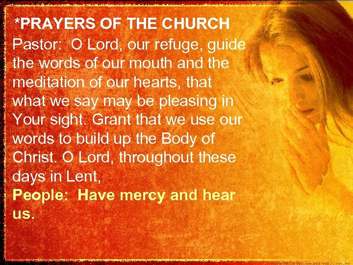 *PRAYERS OF THE CHURCH Pastor: O Lord, our refuge, guide the words of our