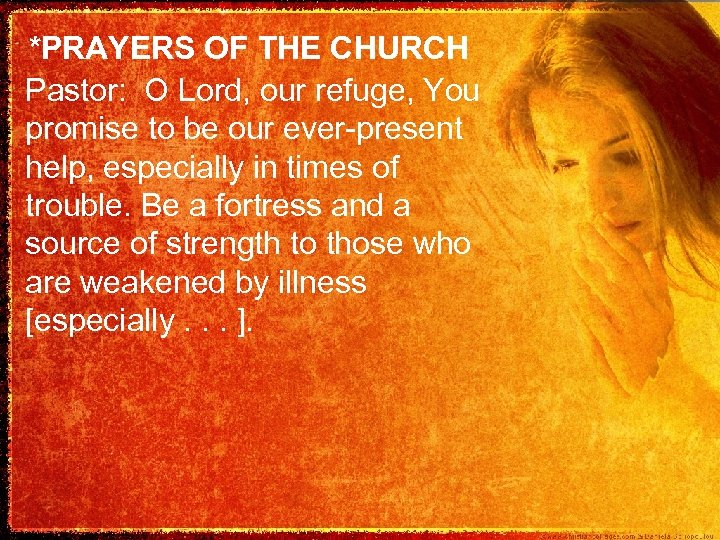 *PRAYERS OF THE CHURCH Pastor: O Lord, our refuge, You promise to be our