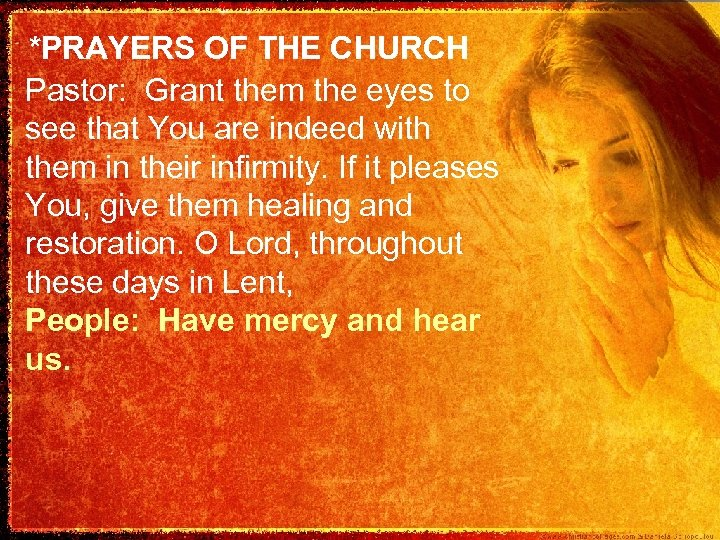*PRAYERS OF THE CHURCH Pastor: Grant them the eyes to see that You are