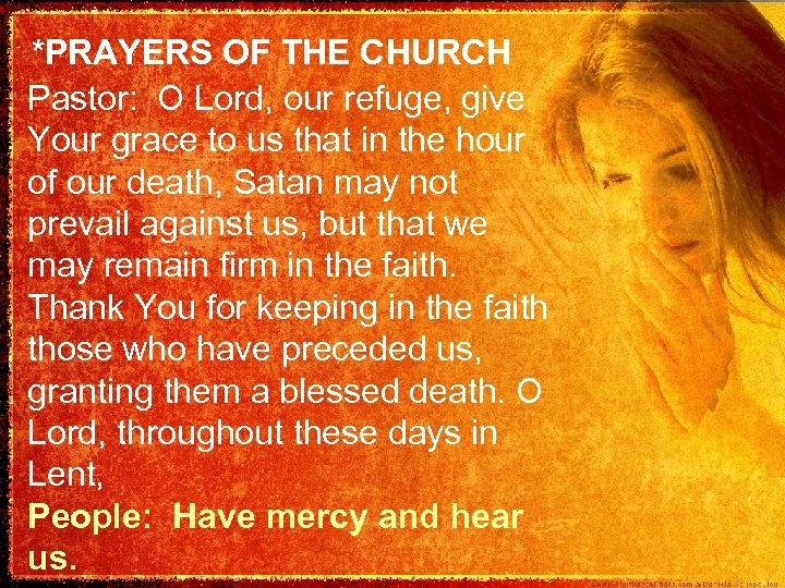 *PRAYERS OF THE CHURCH Pastor: O Lord, our refuge, give Your grace to us