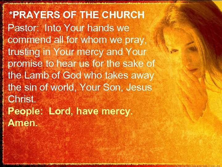 *PRAYERS OF THE CHURCH Pastor: Into Your hands we commend all for whom we