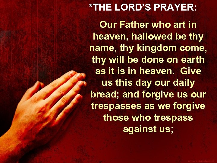 *THE LORD'S PRAYER: Our Father who art in heaven, hallowed be thy name, thy