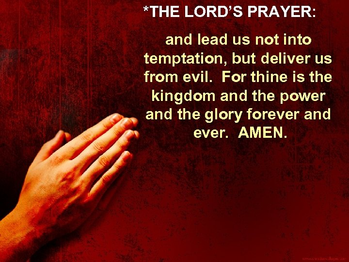 *THE LORD'S PRAYER: and lead us not into temptation, but deliver us from evil.