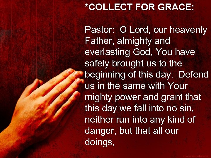*COLLECT FOR GRACE: Pastor: O Lord, our heavenly Father, almighty and everlasting God, You