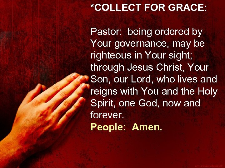 *COLLECT FOR GRACE: Pastor: being ordered by Your governance, may be righteous in Your