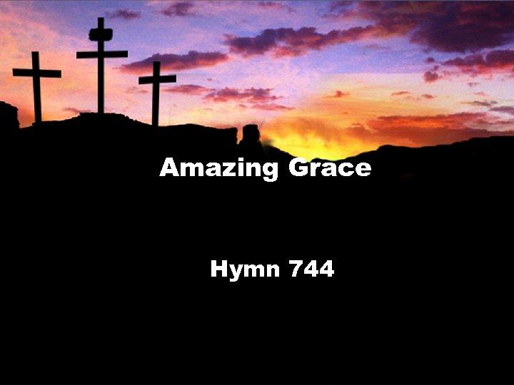 Amazing Grace Hymn 744