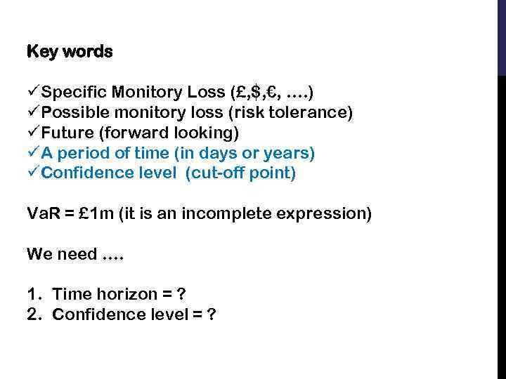Key words üSpecific Monitory Loss (£, $, €, …. ) üPossible monitory loss (risk