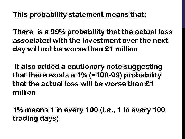 This probability statement means that: There is a 99% probability that the actual loss