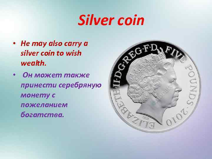 Silver coin • He may also carry a silver coin to wish wealth. •