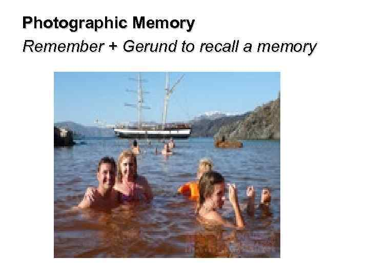 Photographic Memory Remember + Gerund to recall a memory