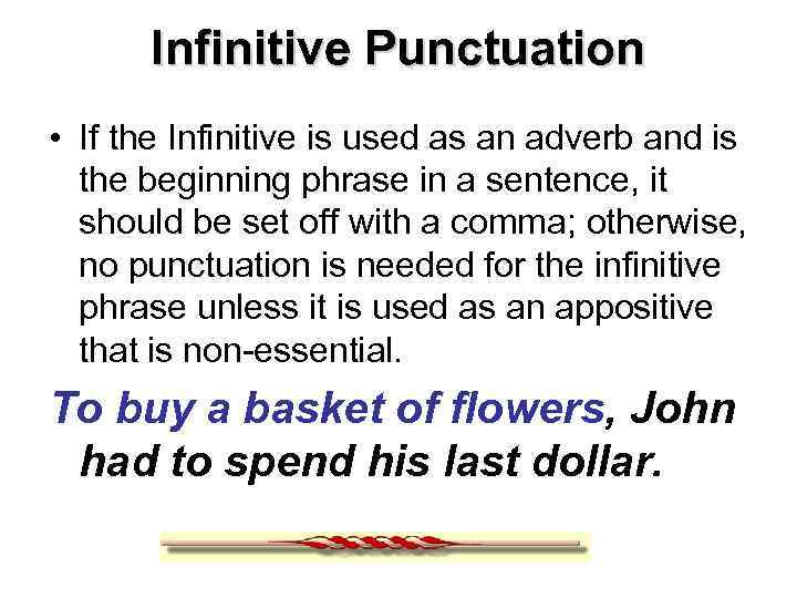 Infinitive Punctuation • If the Infinitive is used as an adverb and is the
