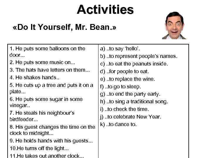 Activities «Do It Yourself, Mr. Bean. » 1. He puts some balloons on the