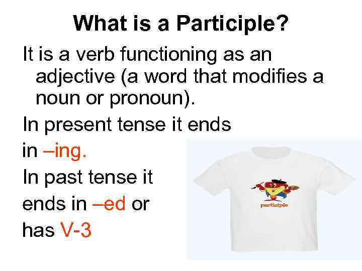 What is a Participle? It is a verb functioning as an adjective (a word