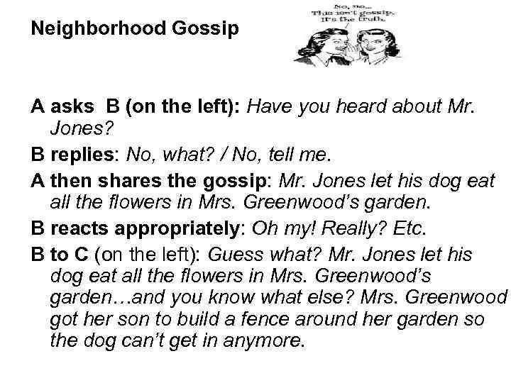 Neighborhood Gossip A asks B (on the left): Have you heard about Mr. Jones?