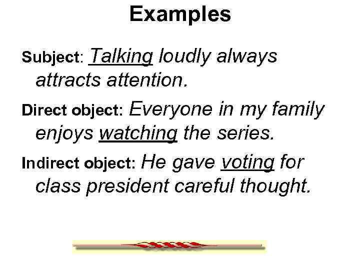 Examples Subject: Talking loudly always attracts attention. Direct object: Everyone in my family enjoys