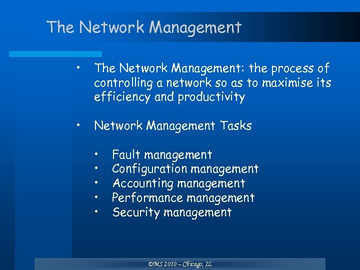 The Network Management • The Network Management: the process of controlling a network so