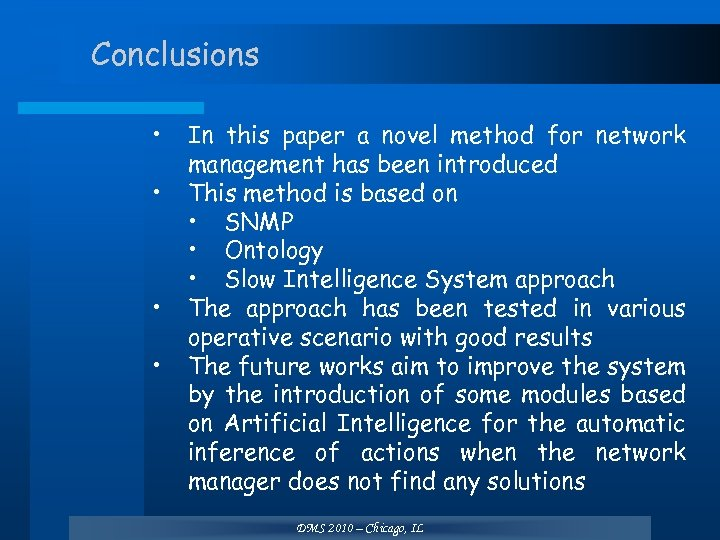 Conclusions • • In this paper a novel method for network management has been