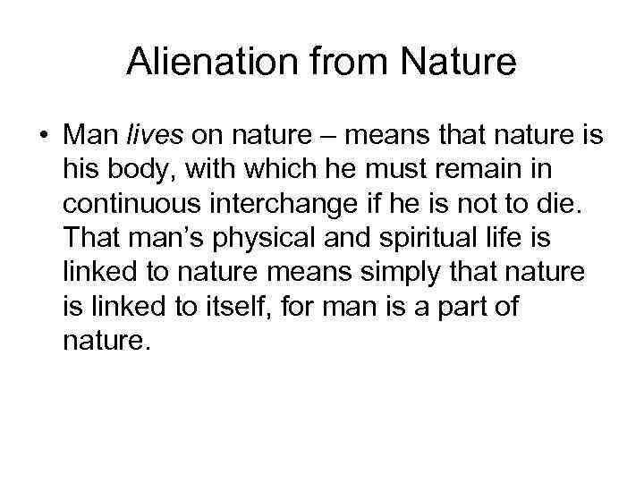 """essay on alienation from nature Essay on the nature of alienation in kafka's """"the metamorphosis"""" and kesey's """"one flew over the cuckoo's nest"""" august 20, 2012 posted by essay-writer in free essays many writers paid a lot of attention to the problem of alienation of an individual from his surrounding and society at large."""