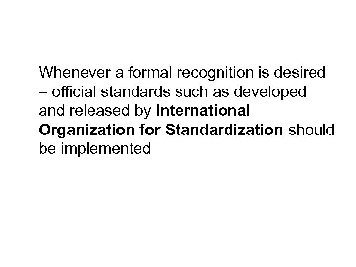 Whenever a formal recognition is desired – official standards such as developed and released