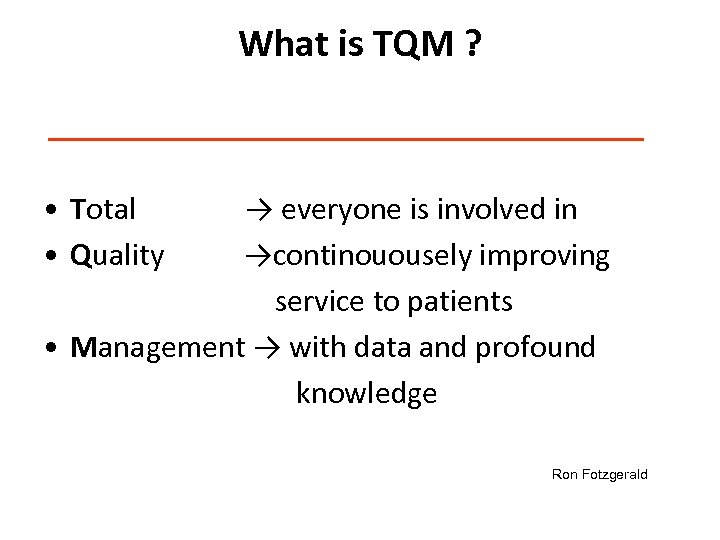 What is TQM ? • Total • Quality → everyone is involved in →continouousely
