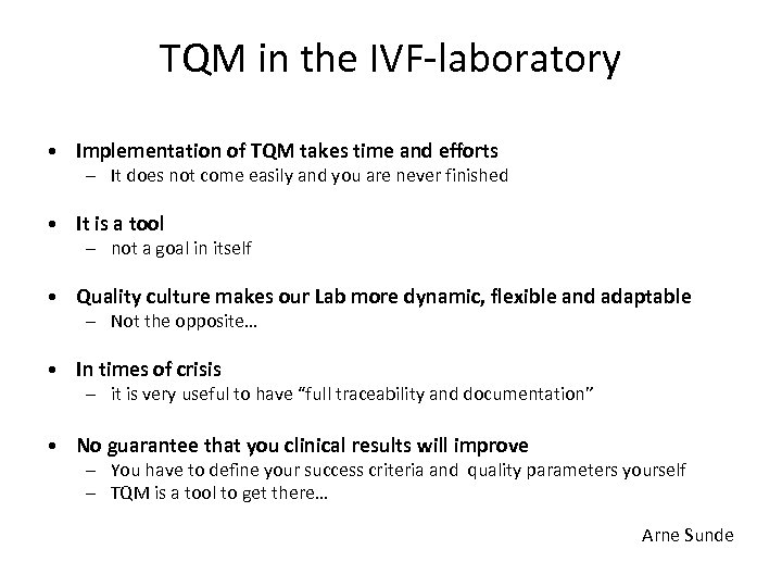 TQM in the IVF-laboratory • Implementation of TQM takes time and efforts – It