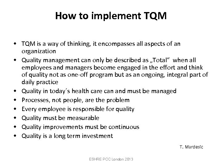 How to implement TQM • TQM is a way of thinking, it encompasses all