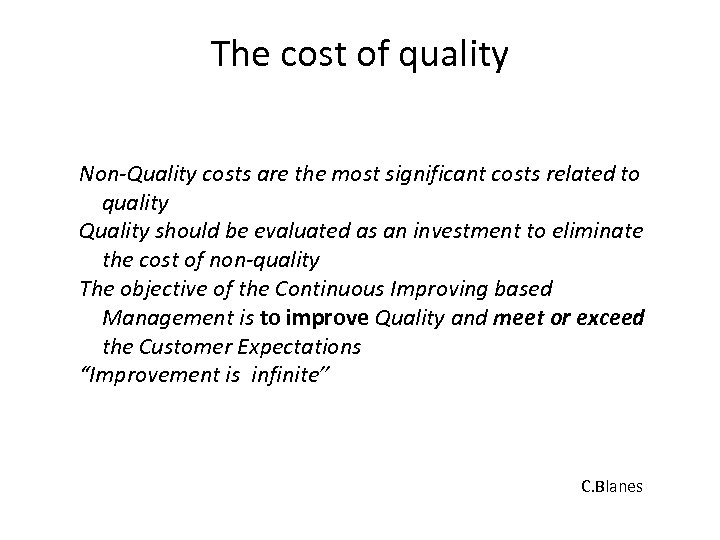 The cost of quality Non-Quality costs are the most significant costs related to quality