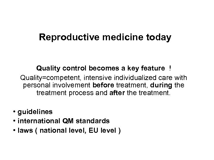 Reproductive medicine today Quality control becomes a key feature ! Quality=competent, intensive individualized care