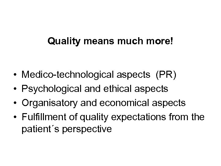 Quality means much more! • • Medico-technological aspects (PR) Psychological and ethical aspects Organisatory