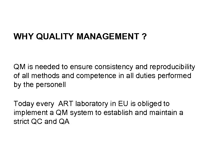 WHY QUALITY MANAGEMENT ? QM is needed to ensure consistency and reproducibility of all