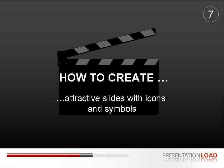 7 HOW TO CREATE … …attractive slides with icons and symbols