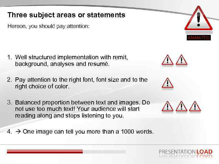 Three subject areas or statements Hereon, you should pay attention: ANIMATED 1. Well structured