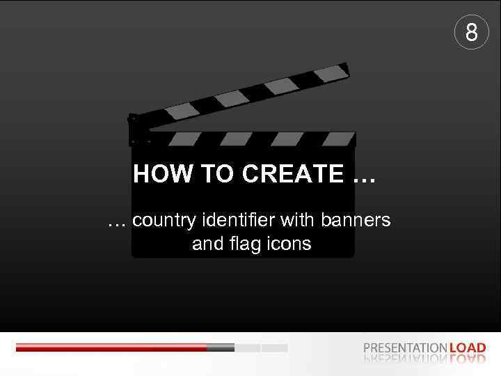 8 HOW TO CREATE … … country identifier with banners and flag icons