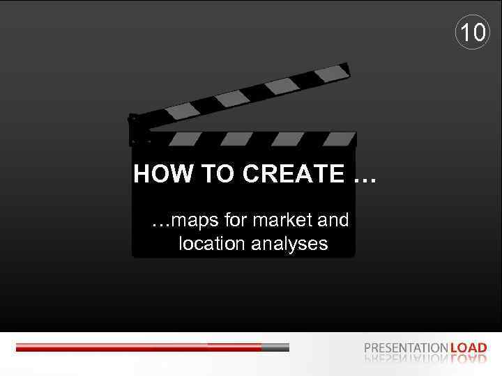 10 HOW TO CREATE … …maps for market and location analyses