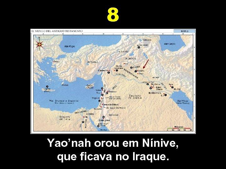 8 Yao'nah orou em Nínive, que ficava no Iraque.