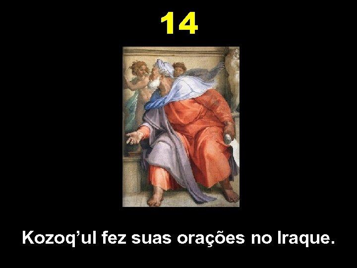 14 Kozoq'ul fez suas orações no Iraque.